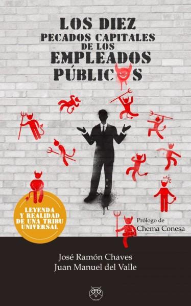 Los diez pecados capitales de los empleados públicos (Leyenda y realidad de una tribu universal) - José Ramón Chaves - Juan Manuel del Valle - Editorial Amarante